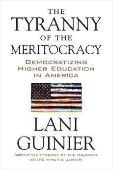 The Tyranny of the Meritocracy: Democratizing Higher Education in America, Guinier, Lani