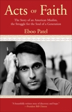 Acts of Faith: The Story of an American Muslim, in the Struggle for the Soul of a Generation, Patel, Eboo