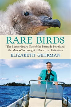 Rare Birds: The Extraordinary Tale of the Bermuda Petrel and the Man Who Brought It Back from Extinction, Gehrman, Elizabeth