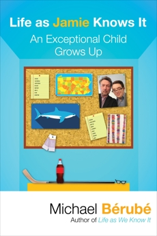Life as Jamie Knows It: An Exceptional Child Grows Up, Berube, Michael