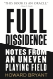 Full Dissidence: Notes from an Uneven Playing Field, Bryant, Howard