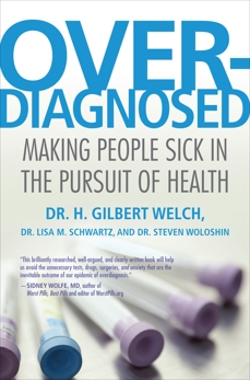 Overdiagnosed: Making People Sick in the Pursuit of Health, Welch, H. Gilbert