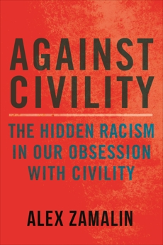 Against Civility: The Hidden Racism in Our Obsession with Civility, Zamalin, Alex