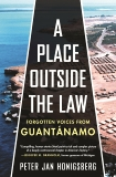 A Place Outside the Law: Forgotten Voices from Guantanamo, Honigsberg, Peter Jan