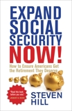 Expand Social Security Now!: How to Ensure Americans Get the Retirement They Deserve, Hill, Steven