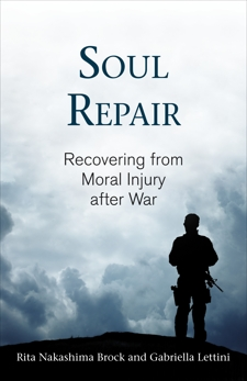 Soul Repair: Recovering from Moral Injury after War, Brock, Rita Nakashima & Lettini, Gabriella
