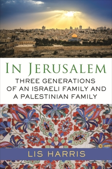 In Jerusalem: Three Generations of an Israeli Family and a Palestinian Family, Harris, Lis