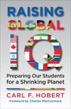 Raising Global IQ: Preparing Our Students for a Shrinking Planet, Hobert, Carl
