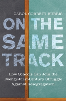On the Same Track: How Schools Can Join the Twenty-First-Century Struggle against Resegregation, Burris, Carol Corbett