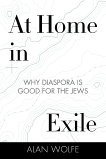 At Home in Exile: Why Diaspora Is Good for the Jews, Wolfe, Alan