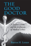 The Good Doctor: A Father, a Son, and the Evolution of Medical Ethics, Lerner, Barron H.
