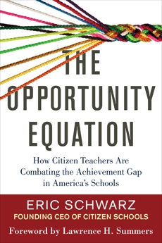 The Opportunity Equation: How Citizen Teachers Are Combating the Achievement Gap in America's Schools, Schwarz, Eric