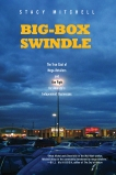 Big-Box Swindle: The True Cost of Mega-Retailers and the Fight for America's Independent Businesses, Mitchell, Stacy