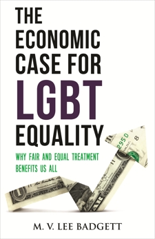 The Economic Case for LGBT Equality: Why Fair and Equal Treatment Benefits Us All, Badgett, M. V. Lee