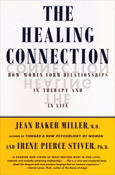 The Healing Connection: How Women Form Relationships in Therapy and in Life, Miller, Jean Baker