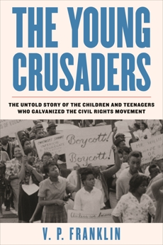 The Young Crusaders: The Untold Story of the Children and Teenagers Who Galvanized the Civil Rights Movement, Franklin, V.P.