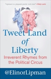 Tweet Land of Liberty: Irreverent Rhymes from the Political Circus, Lipman, Elinor