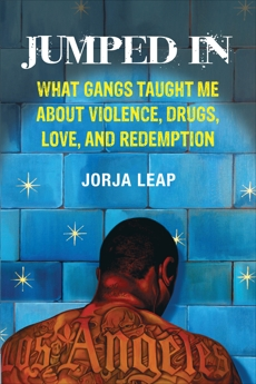 Jumped In: What Gangs Taught Me about Violence, Drugs, Love, and Redemption, Leap, Jorja