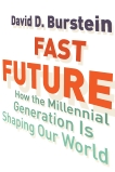 Fast Future: How the Millennial Generation Is Shaping Our World, Burstein, David D.