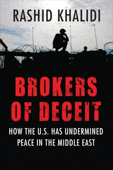 Brokers of Deceit: How the U.S. Has Undermined Peace in the Middle East, Khalidi, Rashid