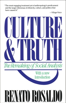 Culture & Truth: The Remaking of Social Analysis, Rosaldo, Renato