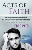 Acts of Faith: The Story of an American Muslim, the Struggle for the Soul of a Generation, With a New Afterword, Patel, Eboo
