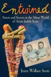 Entwined: Sisters and Secrets in the Silent World of Artist Judith Scott, Scott, Joyce Wallace