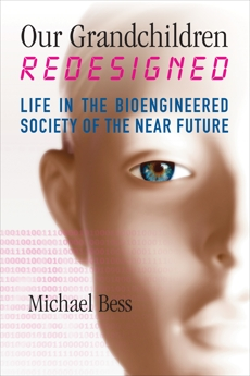 Our Grandchildren Redesigned: Life in the Bioengineered Society of the Near Future, Bess, Michael