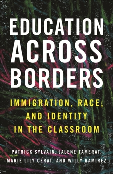 Education Across Borders: Immigration, Race, and Identity in the Classroom, Sylvain, Patrick & Tamerat, Jalene & Cerat, Marie Lily & Ramirez, Willy