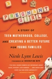 Pregnant Girl: A Story of Teen Motherhood, College, and Creating a Better Future for Young Families, Lewis, Nicole Lynn