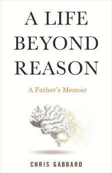 A Life Beyond Reason: A Father's Memoir