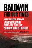 Baldwin for Our Times: Writings from James Baldwin for an Age of Sorrow and Struggle, Baldwin, James