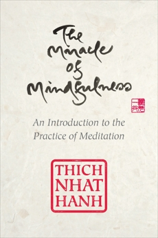 The Miracle of Mindfulness, Gift Edition: An Introduction to the Practice of Meditation, Hanh, Thich Nhat