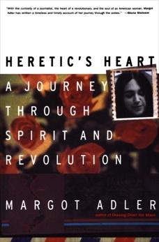 Heretic's Heart: A Journey through Spirit and Revolution, Adler, Margot