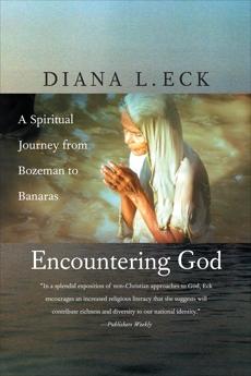 Encountering God: A Spiritual Journey from Bozeman to Banaras, Eck, Diana L.