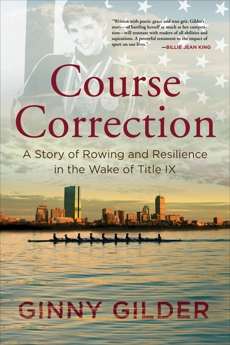 Course Correction: A Story of Rowing and Resilience in the Wake of Title IX, Gilder, Ginny