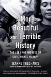 A More Beautiful and Terrible History: The Uses and Misuses of Civil Rights History, Theoharis, Jeanne