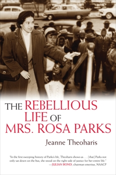 The Rebellious Life of Mrs. Rosa Parks, Theoharis, Jeanne