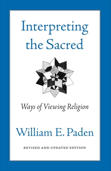 Interpreting the Sacred: Ways of Viewing Religion, Paden, William