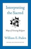 Interpreting the Sacred: Ways of Viewing Religion, Paden, William