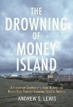 The Drowning of Money Island: A Forgotten Community's Fight Against the Rising Seas Forever Changing Coastal America, Lewis, Andrew S.