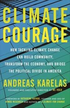 Climate Courage: How Tackling Climate Change Can Build Community, Transform the Economy, and Bridge the Political Divide in America, Karelas, Andreas
