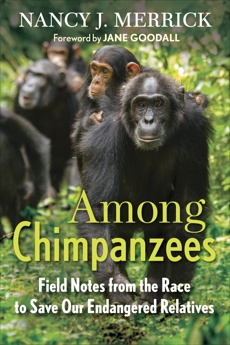 Among Chimpanzees: Field Notes from the Race to Save Our Endangered Relatives, Merrick, Nancy J.