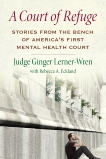 A Court of Refuge: Stories from the Bench of America's First Mental Health Court, Lerner-Wren, Ginger & Eckland, Rebecca A.