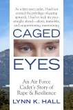 Caged Eyes: An Air Force Cadet's Story of Rape and Resilience, Hall, Lynn K.
