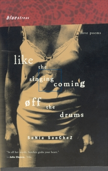 Like the Singing Coming off the Drums: Love Poems, Sanchez, Sonia