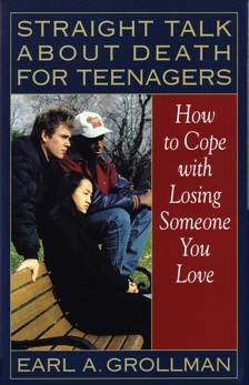 Straight Talk about Death for Teenagers: How to Cope with Losing Someone You Love, Grollman, Earl A.