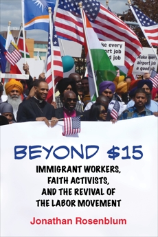 Beyond $15: Immigrant Workers, Faith Activists, and the Revival of the Labor Movement, Rosenblum, Jonathan