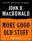 More Good Old Stuff: Short Stories, MacDonald, John D.