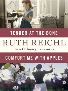 Comfort Me with Apples and Tender at the Bone: Two Culinary Treasures, Reichl, Ruth